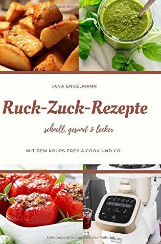 Ruck Zuck Rezepte mit dem Krups Prep&Cook und Co.: schnell, gesund & lecker