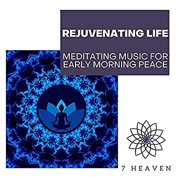 Rejuvenating Life - Meditating Music For Early Morning Peace