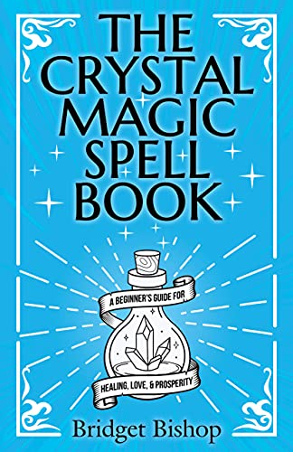 The Crystal Magic Spell Book: A Beginner's Guide For Healing, Love, and Prosperity