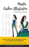 Master FASHION SKETCHES in 9 Days Even If You Don't Know How To Sketch: Fashion figure drawing has never been so easier: How to draw fashion sketches for beginners step by step course.