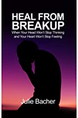 Heal from Breakup: When Your Head Won't Stop Thinking and Your Heart Won't Stop Feeling (English Edition) eBook Kindle
