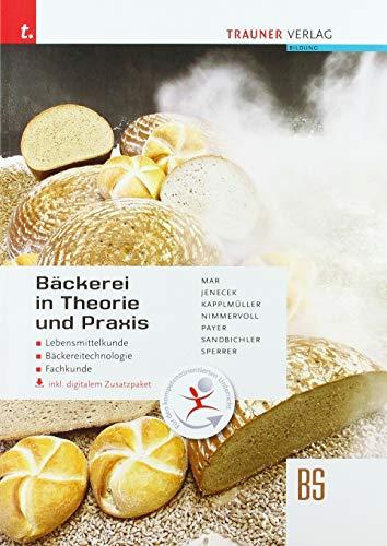 Bäckerei in Theorie und Praxis Lebensmittelkunde Bäckere*******nologie Fachkunde inkl. digitalem Zusatzpaket