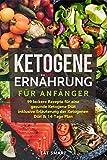 Ketogene Ernährung für Anfänger: 99 leckere Rezepte für eine gesunde Ketogene Diät inklusive Erläuterung der Ketogenen Diät & 14-Tage Plan