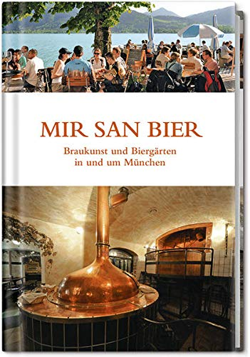 Mir san Bier: Braukunst und Biergärten in und um München