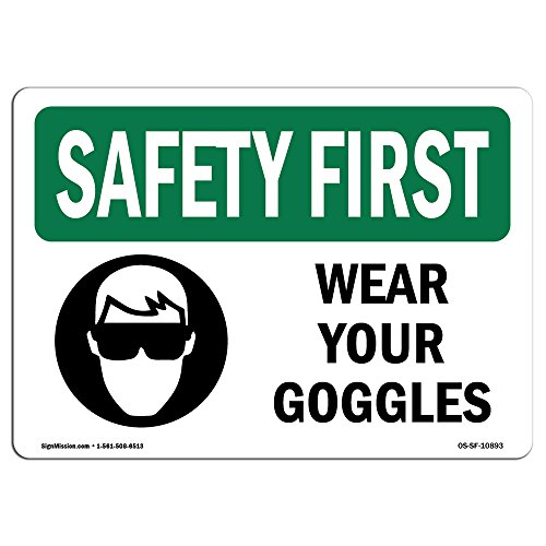 OSHA Safety First Sign - Wear Your Goggles | Choose from: Aluminum, Rigid Plastic or Vinyl Label Decal | Protect Your Business, Construction Site, Warehouse & Shop Area |  Made in The USA