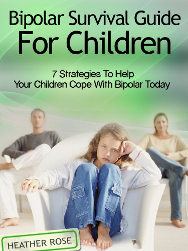 Bipolar Child: Bipolar Survival Guide For Children : 7 Strategies to Help Your Children Cope With Bipolar Today (English Edition)