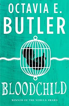 Bloodchild: The Hugo, Locus and Nebula award-winning novella by [Octavia E. Butler]