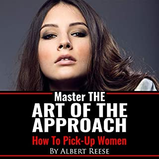 Master the Art of the Approach     How to Pick up Women              By:                                                                                                                                 Albert Reese                               Narrated by:                                                                                                                                 John Fiore                      Length: 2 hrs     37 ratings     Overall 4.6