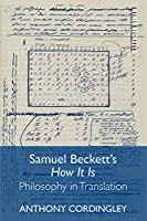 Samuel Beckett's How It Is: Philosophy in Translation (Other Becketts)