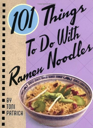 101 Things to Do with Ramen Noodles (101 Things to Do With...recipes)