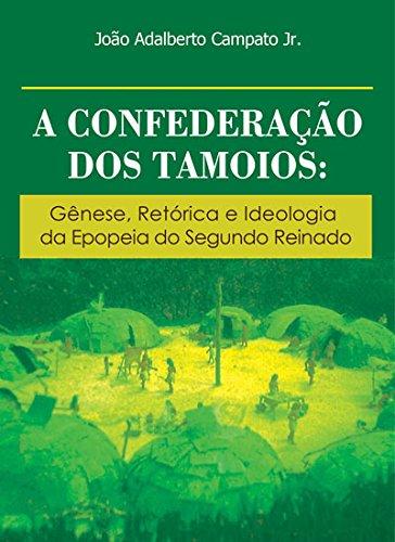 Confederacao Dos Tamoios - Genese, Retorica E Ideologia Da Epopeia Do