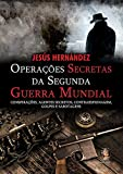 Operações secretas da Segunda Guerra Mundial: Conspirações, agentes secretos, contraespionagem, golpes e sabotagens