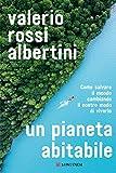 Un pianeta abitabile: Come salvare il mondo...