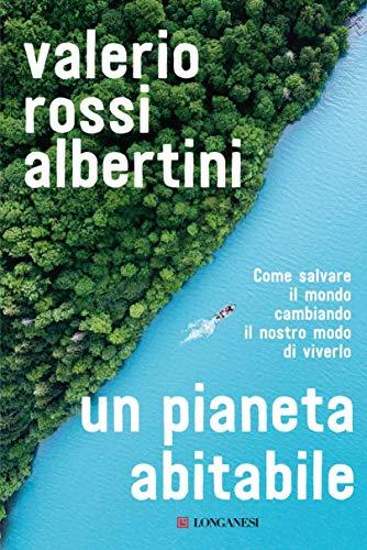 Un pianeta abitabile: Come salvare il mondo cambiando il nostro modo di viverlo