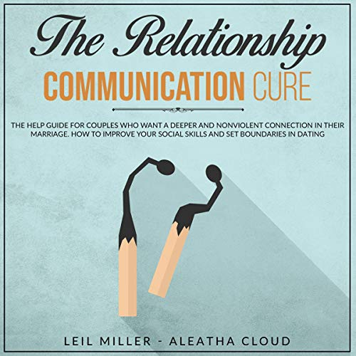 The Relationship Communication Cure Audiobook By Leil Miller, Aleatha Cloud cover art