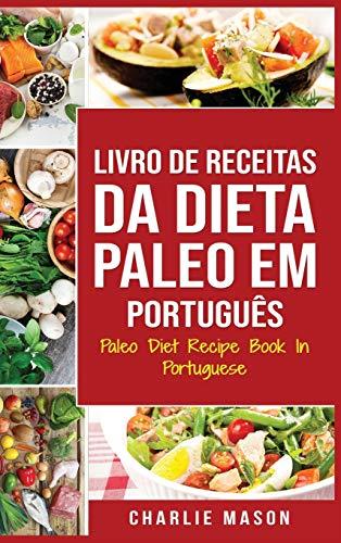 Livro de Receitas da Dieta Paleo Em português/ Paleo Diet Recipe Book In Portuguese: Um Guia Rápido para Receitas Paleo Deliciosas