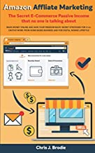 Amazon Affliate Marketing - The Secret E-Commerce Passive Income that no one is talking about: Make Money Online and Gain your freedom Back! Secret ... home based biz (Entrepreneurial Pursuits)