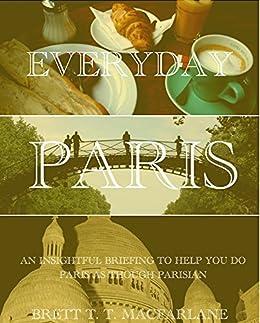 Everyday Paris: Do Paris as a Parisian by [Brett Macfarlane]