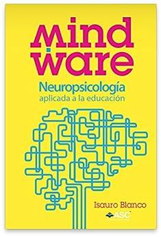Mindware: Neuropsicología aplicada a la educación. de [Isauro Blanco]