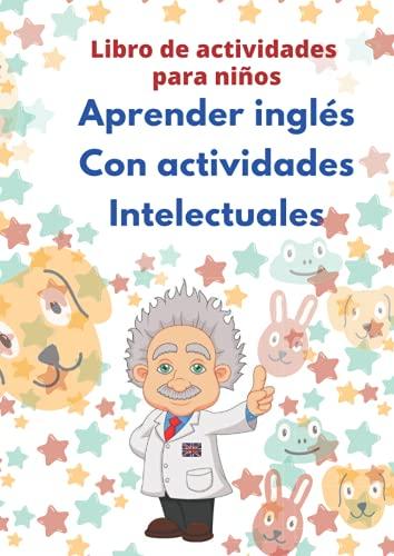 Aprender inglés con actividades intelectuales: Libro de actividades para niños