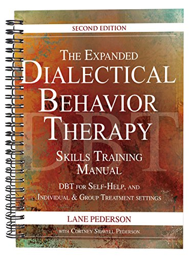 The Expanded Dialectical Behavior Therapy Skills Training Manual: DBT for Self-Help and Individual &