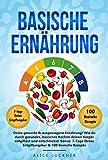 Basische Ernährung: Deine gesunde & ausgewogene Ernährung! Wie du durch gesundes, basisches Kochen deinen Körper entgiftest und entschlackst! Bonus:...