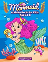 Mermaid Activity Book For Kids Ages 4-8: A Fun & Engaging Mermaid Workbook Gift For Boys and Girls With Coloring, Learning, Word Search, Mazes, Crosswords, Dot to Dot, Spot the Difference, Math and More!