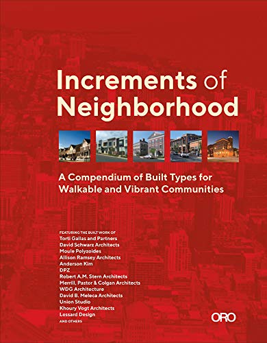 Increments of Neighborhood: A Compendium of Built Types for Walkable...