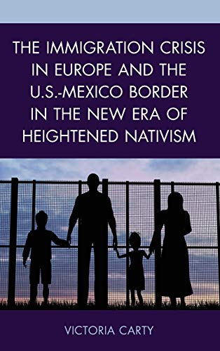 Compare Textbook Prices for The Immigration Crisis in Europe and the U.S.-Mexico Border in the New Era of Heightened Nativism  ISBN 9781498583893 by Carty Chapman University, Victoria