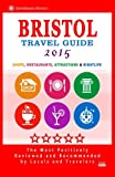 Bristol Travel Guide 2015: Shops, Restaurants, Attractions and Nightlife in Bristol, England (City Travel Guide 2015).