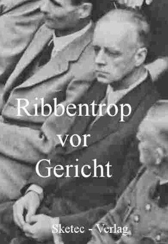 Ribbentrop vor Gericht - Vernehmungsprotokolle und Zeugenaussagen (Aus den Dokumenten des IMT-Nürnberg 2)