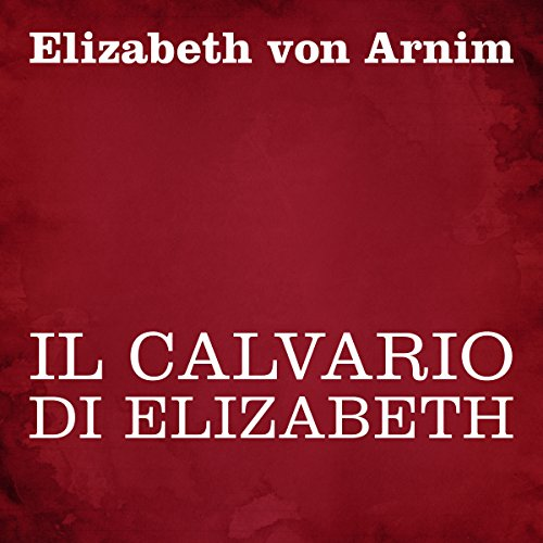 Il calvario di Elizabeth                   By:                                                                                                                                 Elizabeth von Arnim                               Narrated by:                                                                                                                                 Silvia Cecchini                      Length: 10 hrs and 33 mins     Not rated yet     Overall 0.0