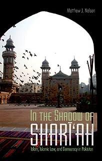 In the Shadow of Shari'ah: Islam, Islamic Law and Democracy in Pakistan