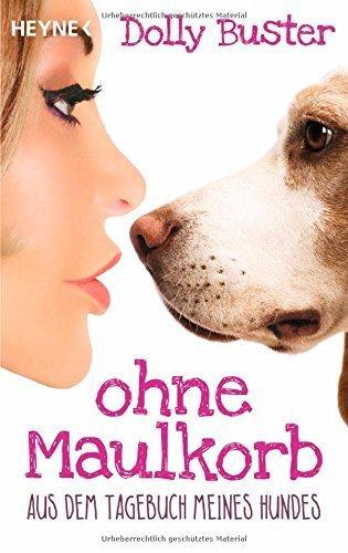 Ohne Maulkorb: Aus dem Tagebuch meines Hundes - Ein satirischer Tatsachenroman von Dolly Buster (9. März 2015) Taschenbuch