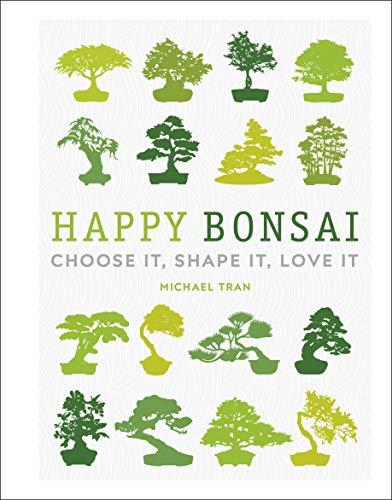 Happy Bonsai: Choose It, Shape It, Love It (Dk)