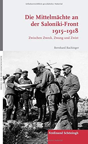 Die Mittelmächte an der Saloniki-Front 1915-1918: Zwischen Zweck, Zwang und Zwist (Krieg in der Geschichte)
