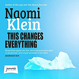 This Changes Everything     Capitalism vs the Climate              By:                                                                                                                                 Naomi Klein                               Narrated by:                                                                                                                                 Liza Ross                      Length: 21 hrs and 53 mins     275 ratings     Overall 4.3