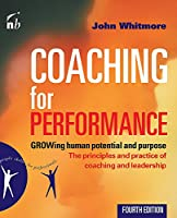 Coaching for Performance: GROWing Human Potential and Purpose: The Principles and Practice of Coaching and Leadership (People Skills for Professionals)