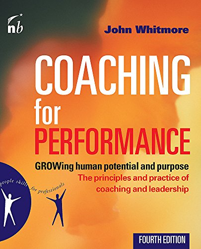 Coaching for Performance: Growing Human Potential and Purpose: The Principles and Practice of Coaching and Leadership: The Principles and Practices of Coaching and Leadership