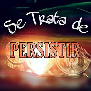 Se Trata de Persistir
