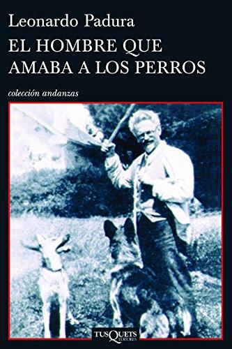 El Hombre Que Amaba A los Perros = The Man Who Loved Dogs