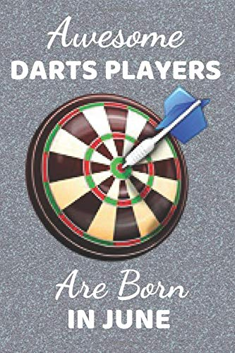 Awesome Darts Players Are Born In June: Funny Dart gifts. This Darts Notebook. Dart Journal is 6x9in has 110+ lined ruled pages fun for Birthdays & ... Darts Presents. Gifts for darts players.