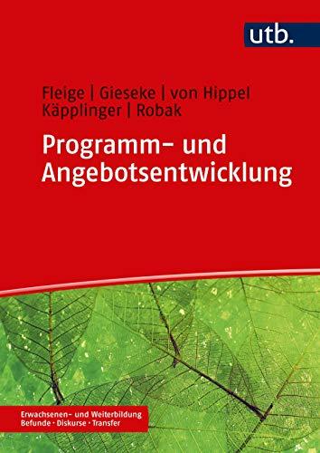 Programm- und Angebotsentwicklung in der Erwachsenenbildung (Erwachsenen- und Weiterbildung. Befunde – Diskurse – Transfer, Band 4966)
