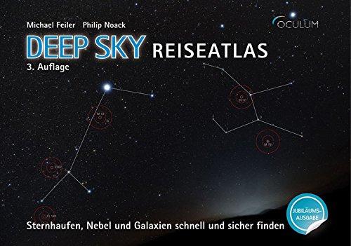 Deep Sky Reiseatlas Jubiläumsausgabe: Sternhaufen, Nebel und Galaxien schnell und sicher finden