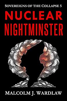 Nuclear Nightminster (Sovereigns of the Collapse Book 5) by [Malcolm J. Wardlaw]