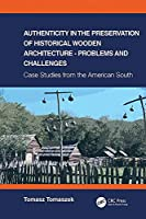 Authenticity in the Preservation of Historical Wooden Architecture - Problems and Challenges: Case Studies from the American South