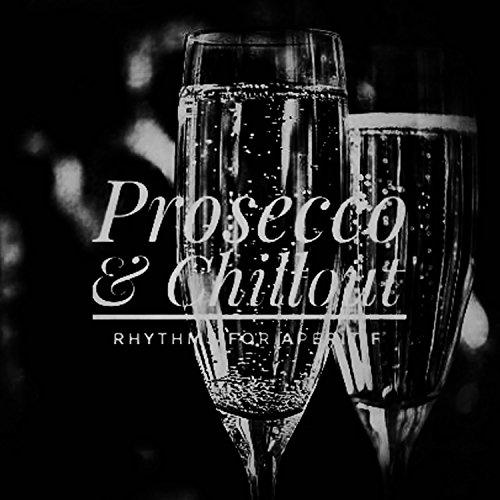 Prosecco & Chillout (Rhythms for Aperitif)