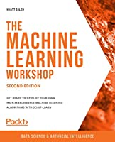The Machine Learning Workshop, 2nd Edition Front Cover