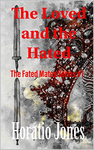 The Loved and the Hated: An ABO M/M Fantasy Romance Series (The Fated Mates Series Book 1) (English Edition)
