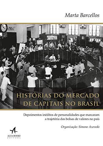 Histórias do mercado de capitais no Brasil: depoimentos inéditos de personalidades que marcaram a trajetória das bolsas de valores no país